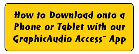 How to Download onto a Phone or Tablet with our GraphicAudio Access App