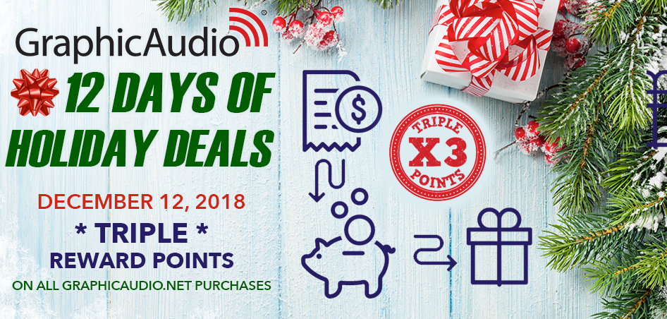 Day Twelve - Get Triple Reward Points With Every Purchase at GraphicAudio Today Only.