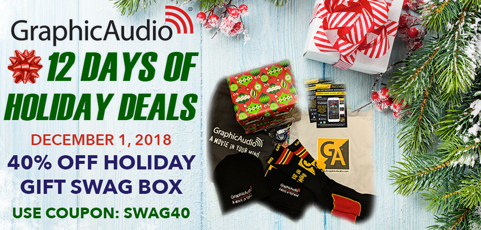 12 Days of GraphicAudio Holiday Deals Begins Now with 40% Off Holiday Gift Swag Box Today Only with coupon code SWAG40