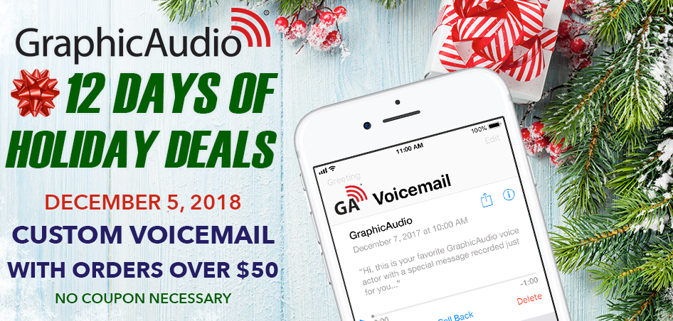 Day Five - Have your favorite GraphicAudio voice actor record a custom voicemail message when you spend $50+ today. This offer only happens once a year - don't miss it! If you qualify, you will receive an email soon for details.