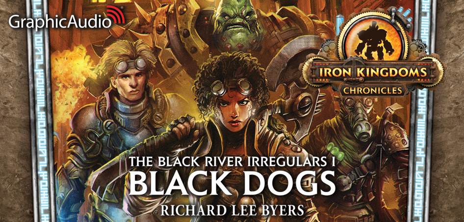 New Steampunk Fantasy Series — The Black River Irregulars 1: Black Dogs by Richard Lee Byers (PRIVATEER PRESS)