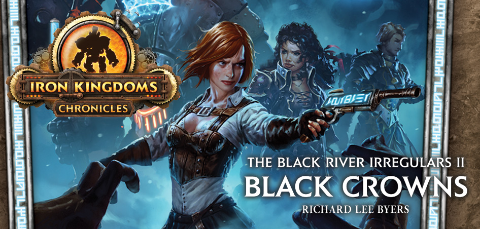 New Steampunk Fantasy Series — The Black River Irregulars 2: Black Crowns by Richard Lee Byers (PRIVATEER PRESS)