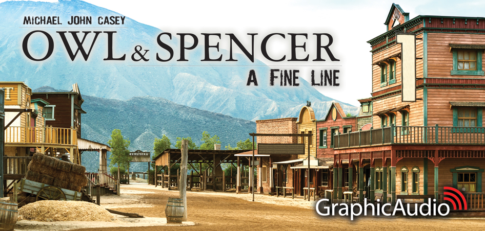 Owl and Spencer 2: A Fine Line by Michael John Casey (A GraphicAudio Original Western)