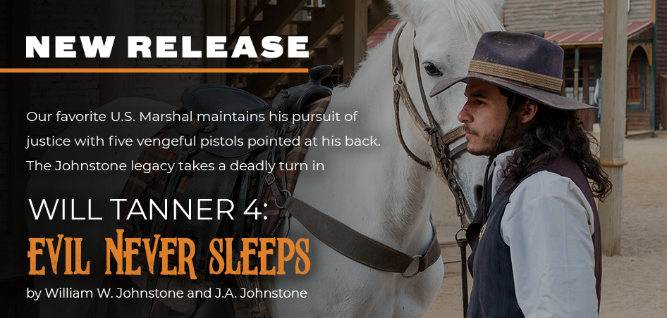With his aim pointed toward a ruthless bank robber, Will Tanner finds himself on the receiving end of a deadly plot. The wrangling continues in the new release, Will Tanner 4: Evil Never Sleeps by William W. Johnstone